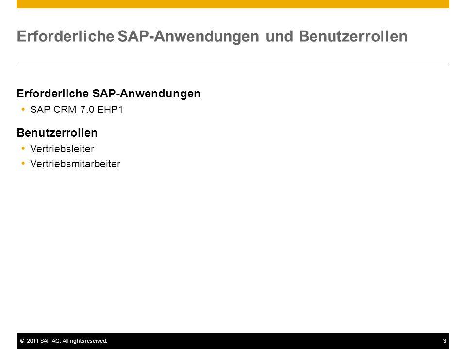 ©2011 SAP AG. All rights reserved.3 Erforderliche SAP-Anwendungen und Benutzerrollen Erforderliche SAP-Anwendungen  SAP CRM 7.0 EHP1 Benutzerrollen 