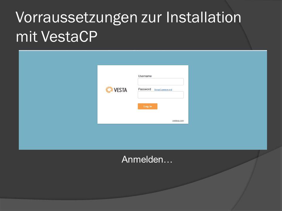 Vorraussetzungen zur Installation mit VestaCP Anmelden…