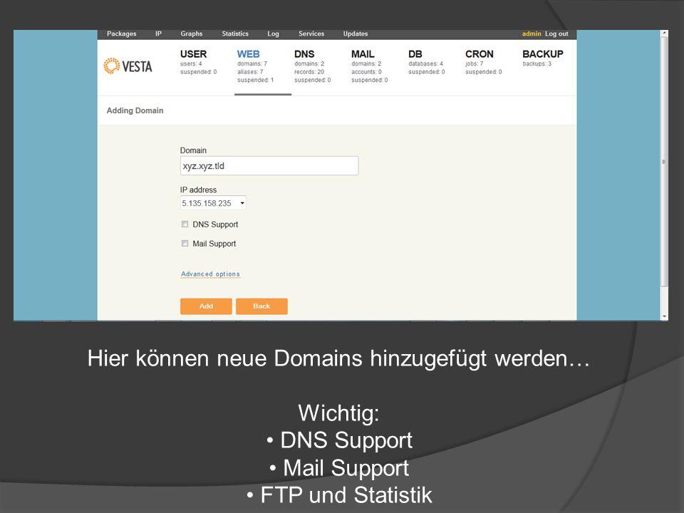 Hier können neue Domains hinzugefügt werden… Wichtig: DNS Support Mail Support FTP und Statistik