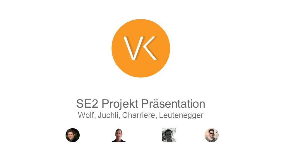 SE2 Projekt Präsentation Wolf, Juchli, Charriere, Leutenegger