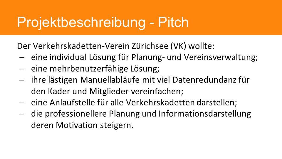 Projektbeschreibung - Pitch Der Verkehrskadetten-Verein Zürichsee (VK) wollte:  eine individual Lösung für Planung- und Vereinsverwaltung;  eine meh