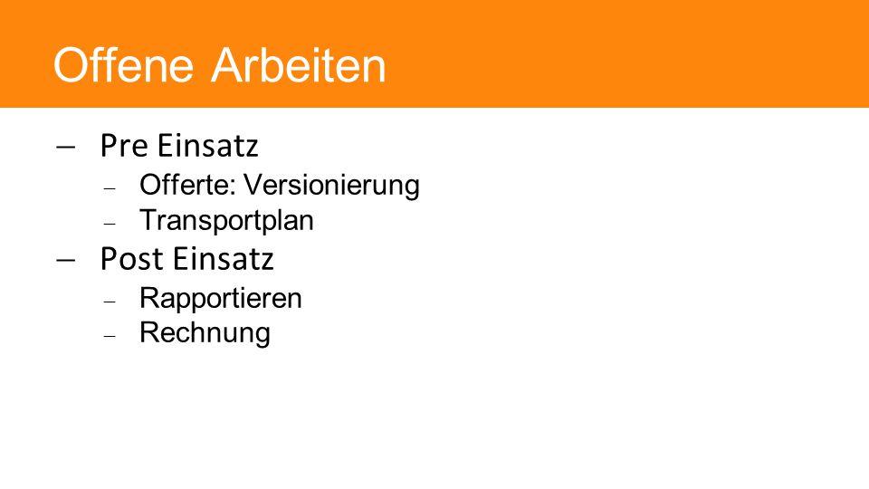 Offene Arbeiten  Pre Einsatz  Offerte: Versionierung  Transportplan  Post Einsatz  Rapportieren  Rechnung