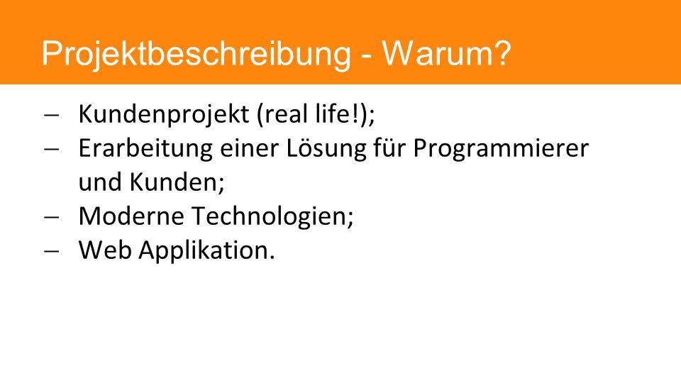  Kundenprojekt (real life!);  Erarbeitung einer Lösung für Programmierer und Kunden;  Moderne Technologien;  Web Applikation.