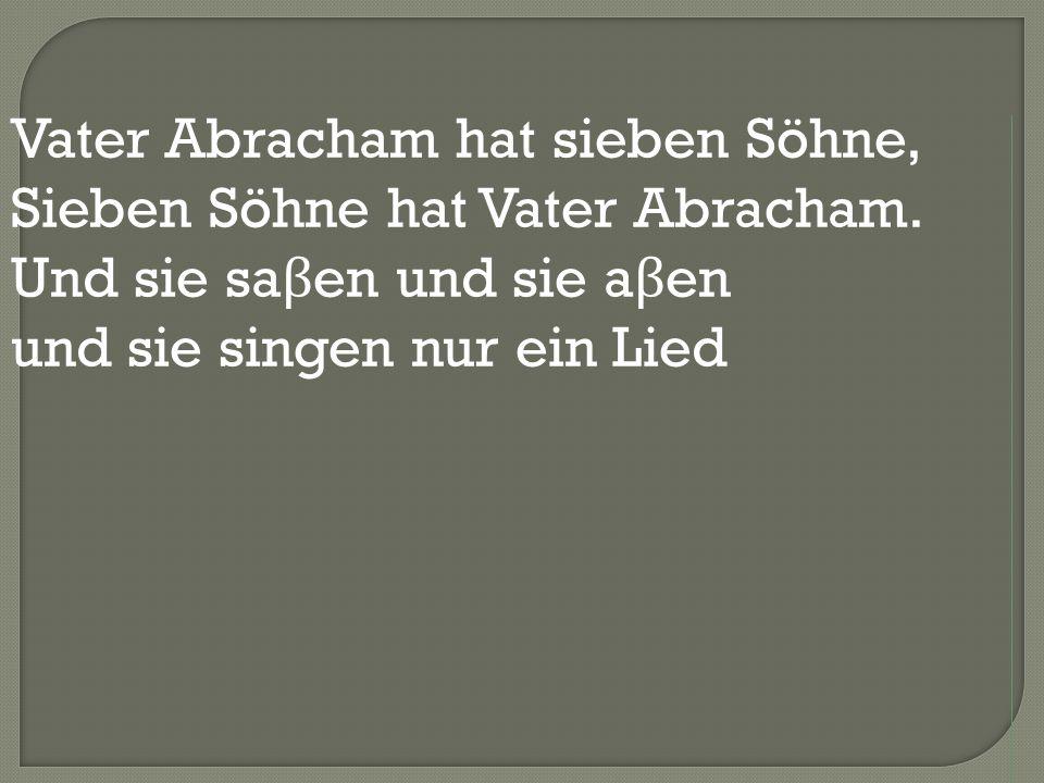 Vater Abracham hat sieben Söhne, Sieben Söhne hat Vater Abracham.