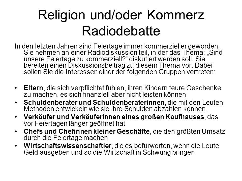 Religion und/oder Kommerz Radiodebatte In den letzten Jahren sind Feiertage immer kommerzieller geworden. Sie nehmen an einer Radiodiskussion teil, in