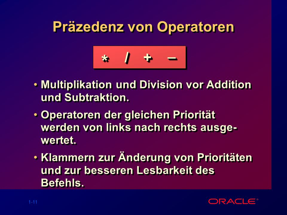 1-11 Präzedenz von Operatoren Multiplikation und Division vor Addition und Subtraktion.