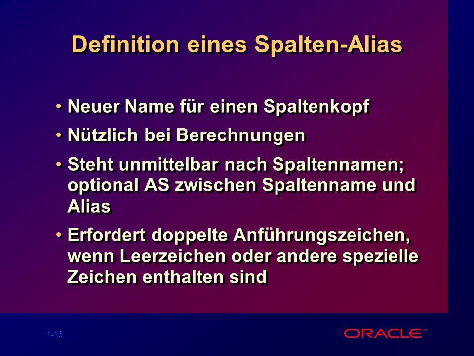 1-16 Definition eines Spalten-Alias Neuer Name für einen Spaltenkopf Nützlich bei Berechnungen Steht unmittelbar nach Spaltennamen; optional AS zwisch