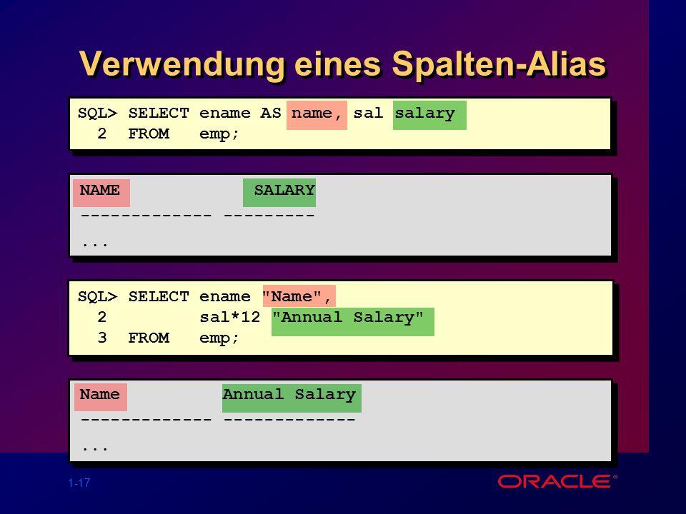 1-17 Verwendung eines Spalten-Alias SQL> SELECT ename AS name, sal salary 2 FROM emp; NAME SALARY ------------- ---------...