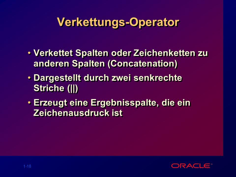 1-18 Verkettungs-Operator Verkettet Spalten oder Zeichenketten zu anderen Spalten (Concatenation) Dargestellt durch zwei senkrechte Striche (||) Erzeu