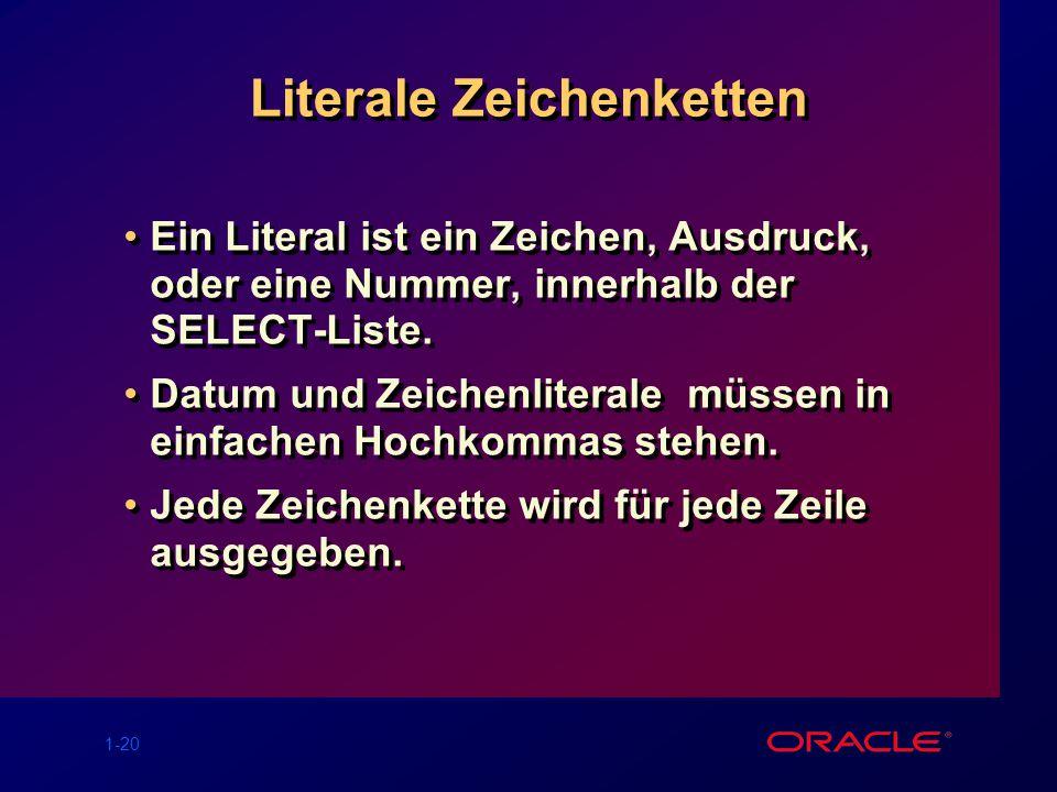 1-20 Literale Zeichenketten Ein Literal ist ein Zeichen, Ausdruck, oder eine Nummer, innerhalb der SELECT-Liste.