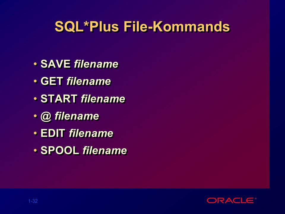 1-32 SQL*Plus File-Kommands SAVE filename GET filename START filename @ filename EDIT filename SPOOL filename SAVE filename GET filename START filenam