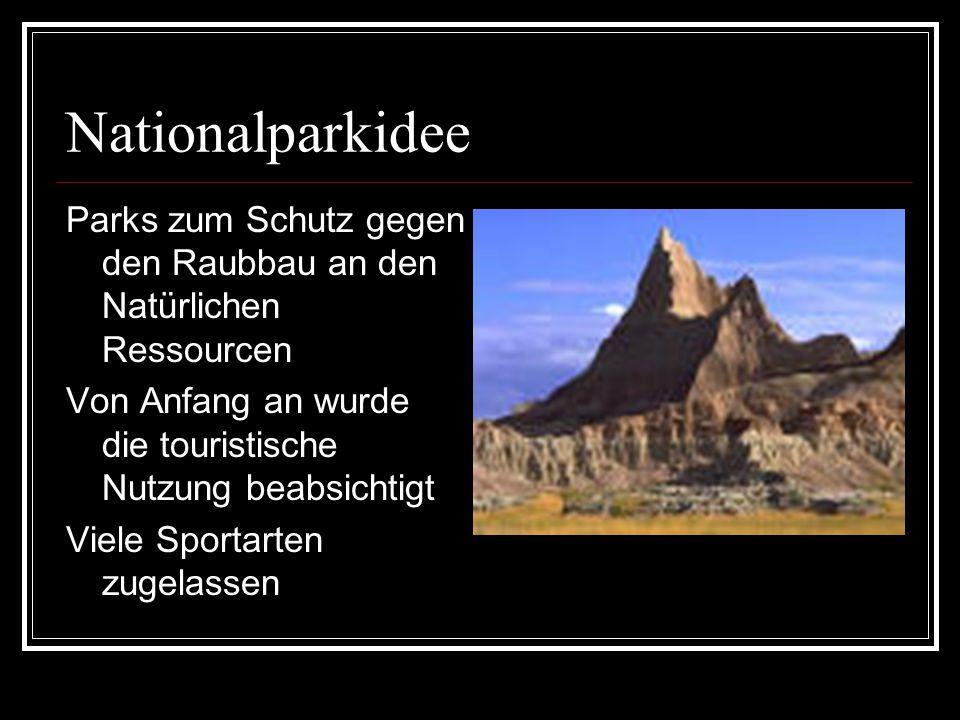 Nationalparkidee Parks zum Schutz gegen den Raubbau an den Natürlichen Ressourcen Von Anfang an wurde die touristische Nutzung beabsichtigt Viele Sportarten zugelassen