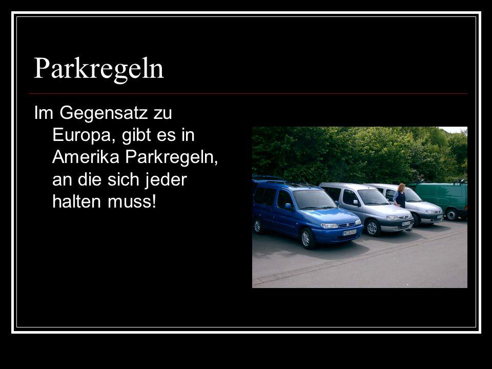 Parkregeln Im Gegensatz zu Europa, gibt es in Amerika Parkregeln, an die sich jeder halten muss!