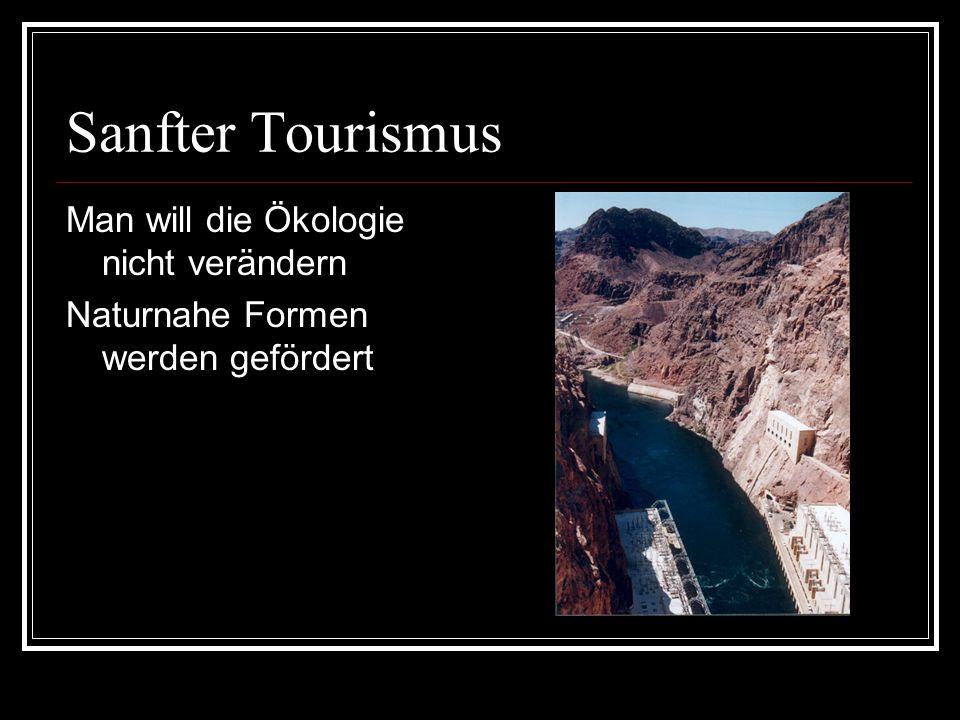 Sanfter Tourismus Man will die Ökologie nicht verändern Naturnahe Formen werden gefördert