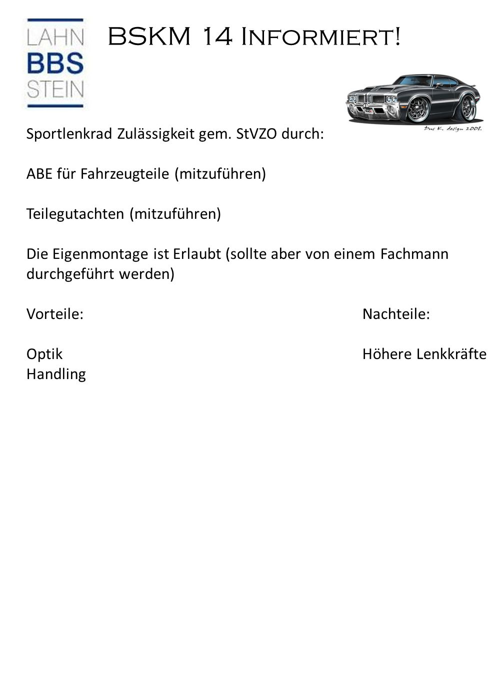BSKM 14 Informiert! Sportlenkrad Zulässigkeit gem. StVZO durch: ABE für Fahrzeugteile (mitzuführen) Teilegutachten (mitzuführen) Die Eigenmontage ist