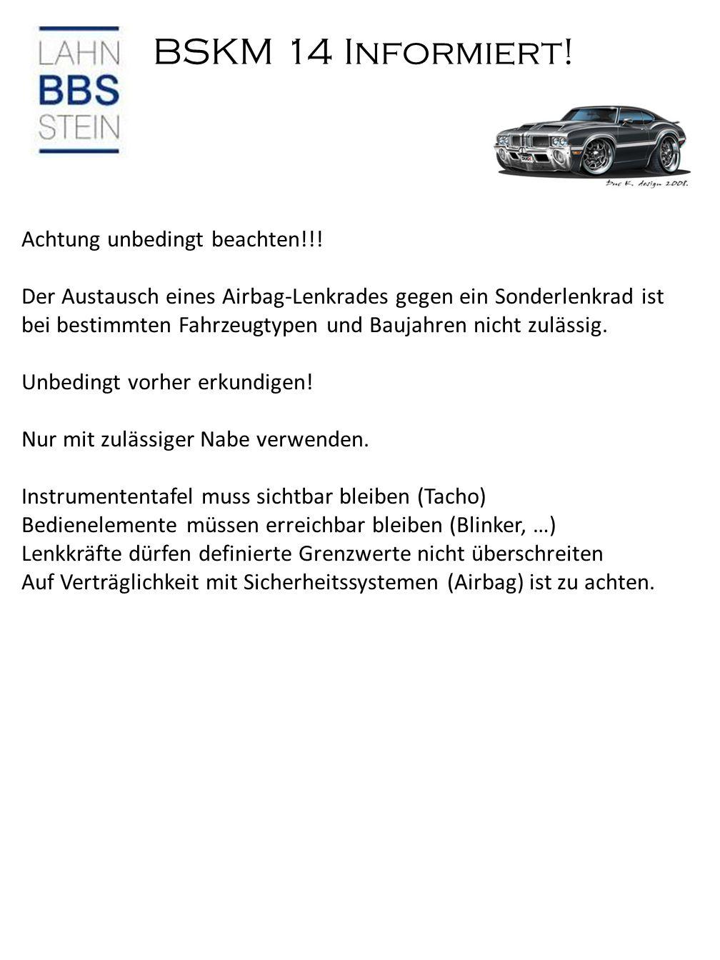 BSKM 14 Informiert! Achtung unbedingt beachten!!! Der Austausch eines Airbag-Lenkrades gegen ein Sonderlenkrad ist bei bestimmten Fahrzeugtypen und Ba