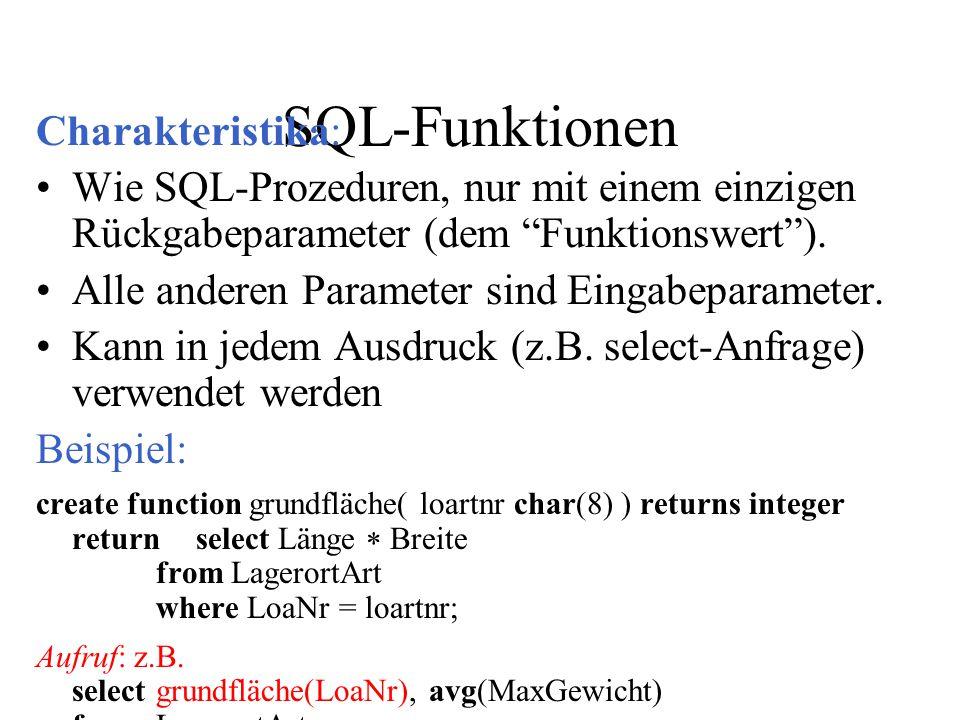 SQL-Funktionen Charakteristika: Wie SQL-Prozeduren, nur mit einem einzigen Rückgabeparameter (dem Funktionswert ).