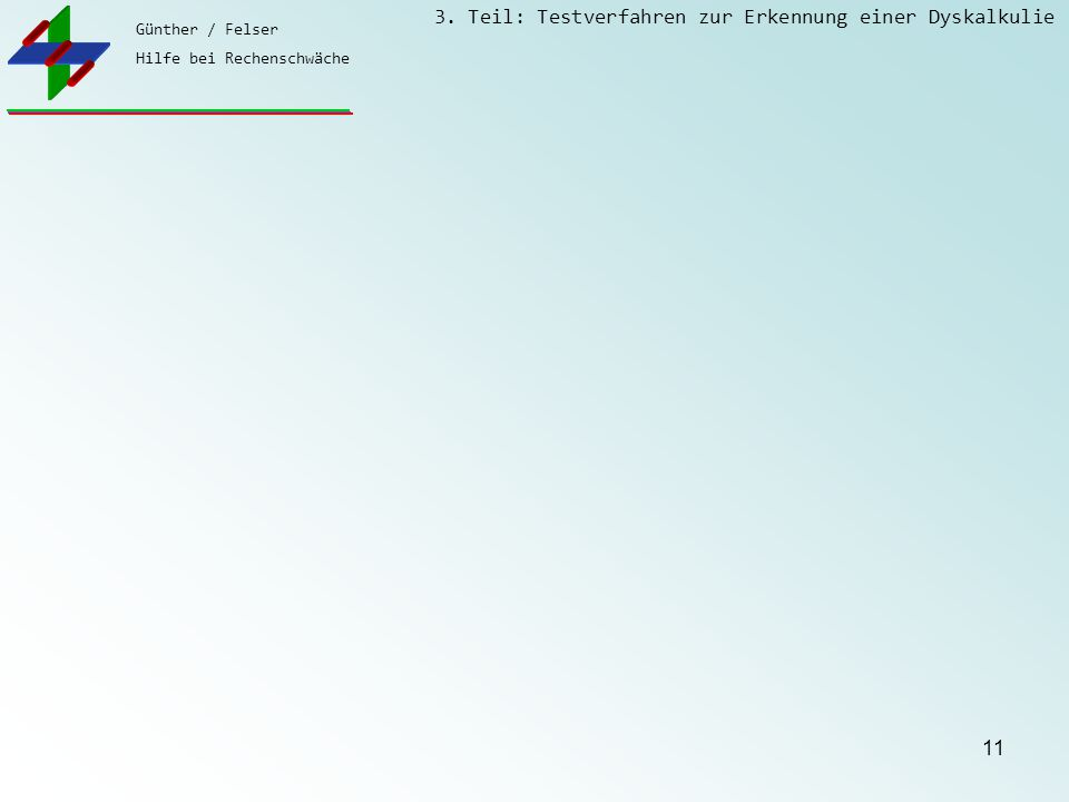 Günther / Felser Hilfe bei Rechenschwäche 3. Teil: Testverfahren zur Erkennung einer Dyskalkulie 11