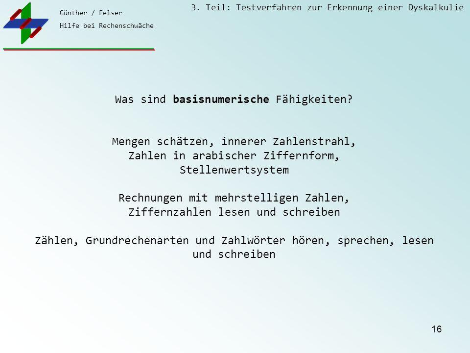 Günther / Felser Hilfe bei Rechenschwäche 3. Teil: Testverfahren zur Erkennung einer Dyskalkulie 16 Was sind basisnumerische Fähigkeiten? Mengen schät
