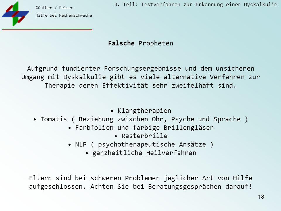 Günther / Felser Hilfe bei Rechenschwäche 3. Teil: Testverfahren zur Erkennung einer Dyskalkulie 18 Falsche Propheten Aufgrund fundierter Forschungser