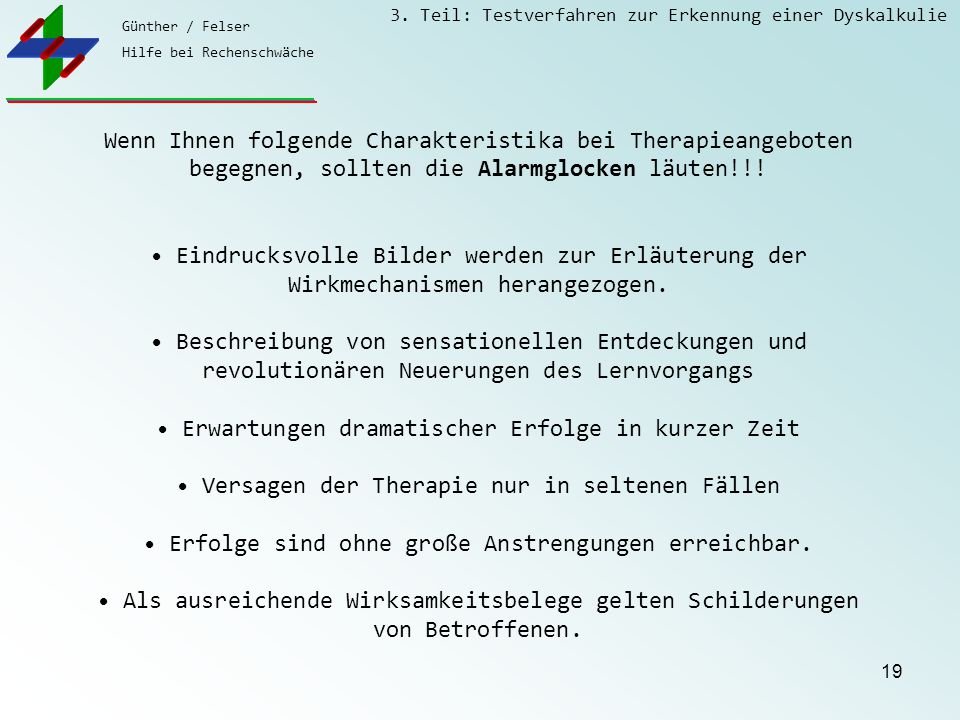 Günther / Felser Hilfe bei Rechenschwäche 3. Teil: Testverfahren zur Erkennung einer Dyskalkulie 19 Wenn Ihnen folgende Charakteristika bei Therapiean