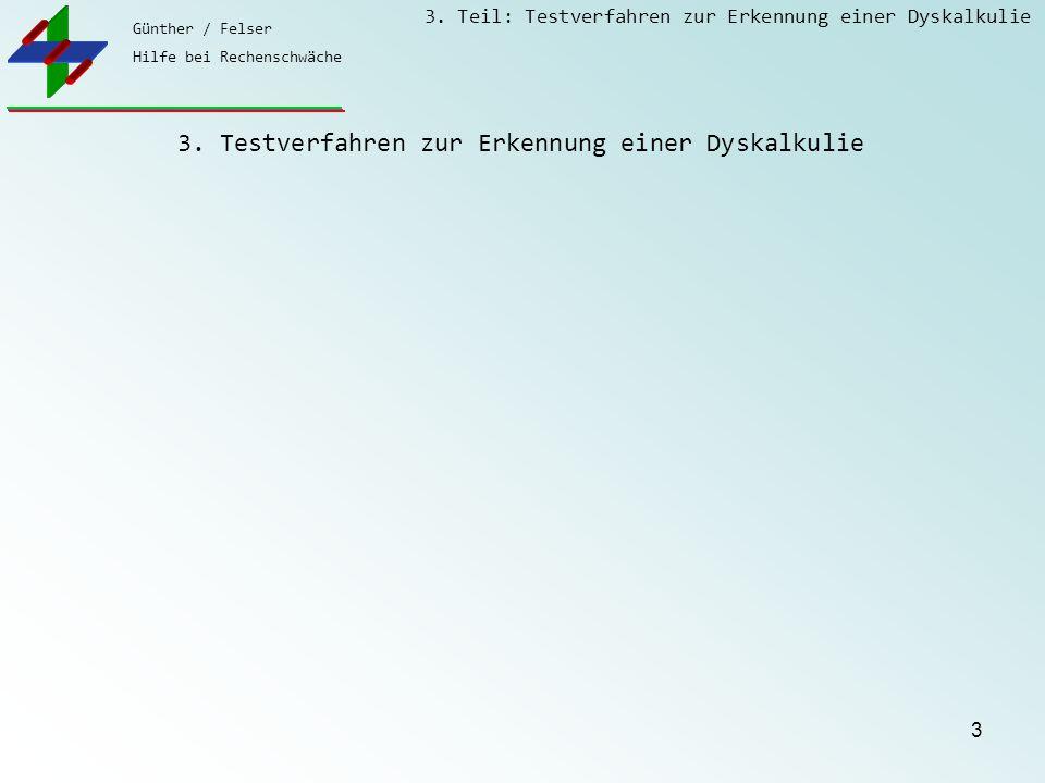 Günther / Felser Hilfe bei Rechenschwäche 3. Teil: Testverfahren zur Erkennung einer Dyskalkulie 3 3. Testverfahren zur Erkennung einer Dyskalkulie