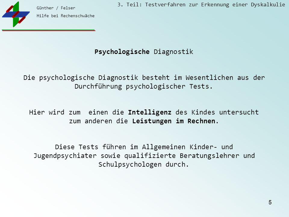 Günther / Felser Hilfe bei Rechenschwäche 3. Teil: Testverfahren zur Erkennung einer Dyskalkulie 5 Psychologische Diagnostik Die psychologische Diagno