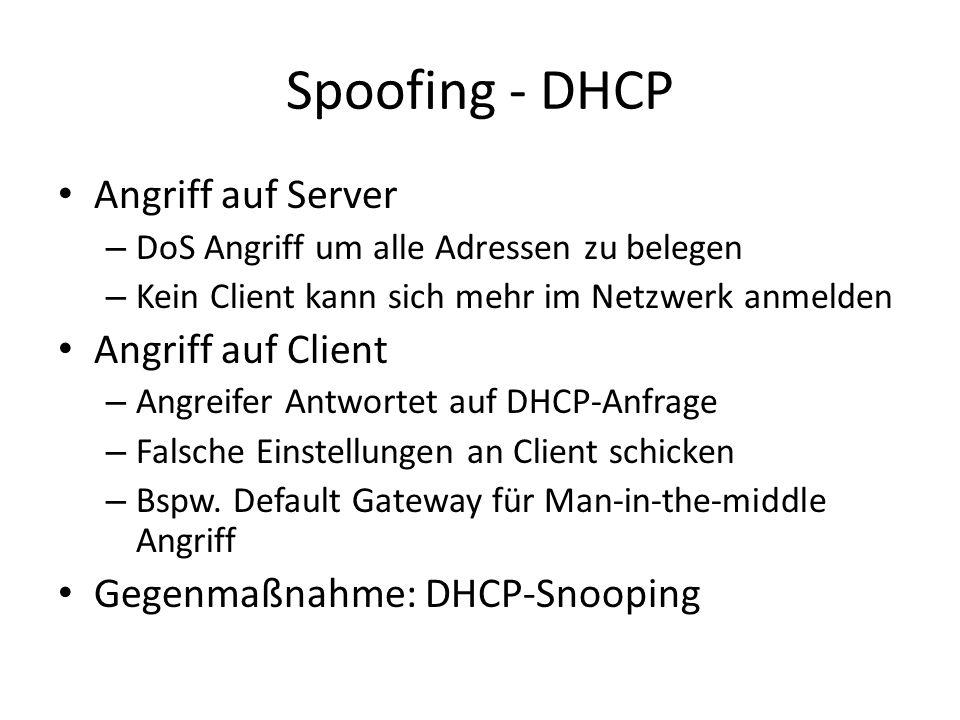 Spoofing - DHCP Angriff auf Server – DoS Angriff um alle Adressen zu belegen – Kein Client kann sich mehr im Netzwerk anmelden Angriff auf Client – Angreifer Antwortet auf DHCP-Anfrage – Falsche Einstellungen an Client schicken – Bspw.