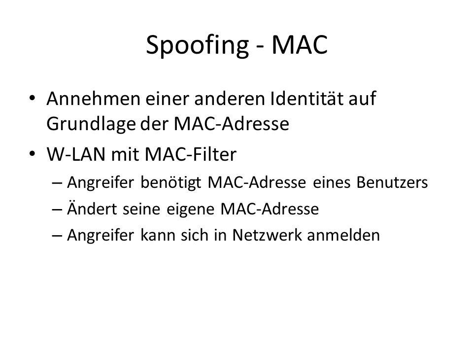 Spoofing - MAC Annehmen einer anderen Identität auf Grundlage der MAC-Adresse W-LAN mit MAC-Filter – Angreifer benötigt MAC-Adresse eines Benutzers – Ändert seine eigene MAC-Adresse – Angreifer kann sich in Netzwerk anmelden