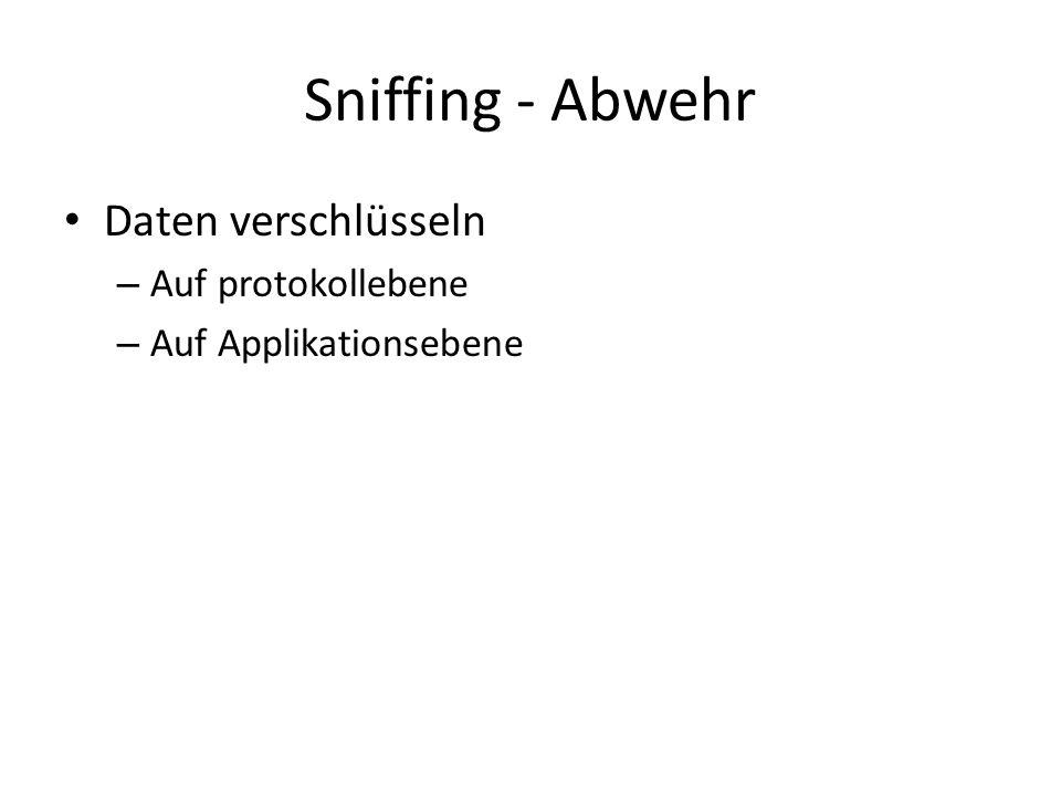 Sniffing - Abwehr Daten verschlüsseln – Auf protokollebene – Auf Applikationsebene