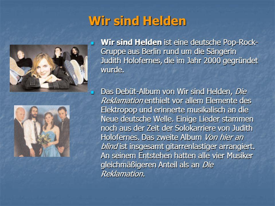 Wir sind Helden Wir sind Helden ist eine deutsche Pop-Rock- Gruppe aus Berlin rund um die Sängerin Judith Holofernes, die im Jahr 2000 gegründet wurde