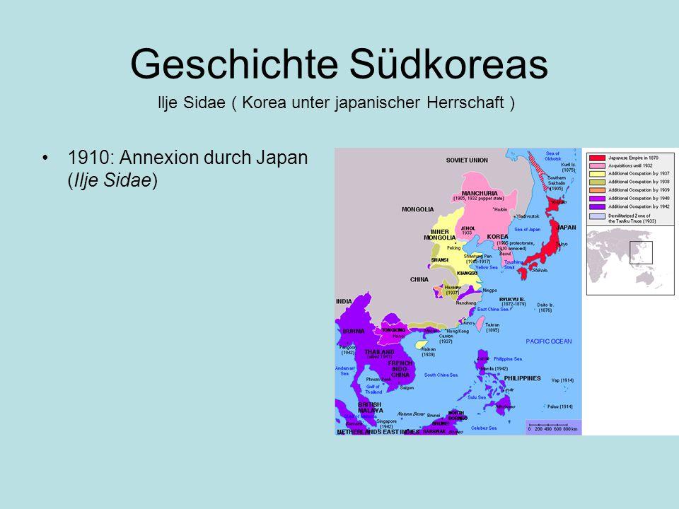Geschichte Südkoreas 1910: Annexion durch Japan (Ilje Sidae) llje Sidae ( Korea unter japanischer Herrschaft )