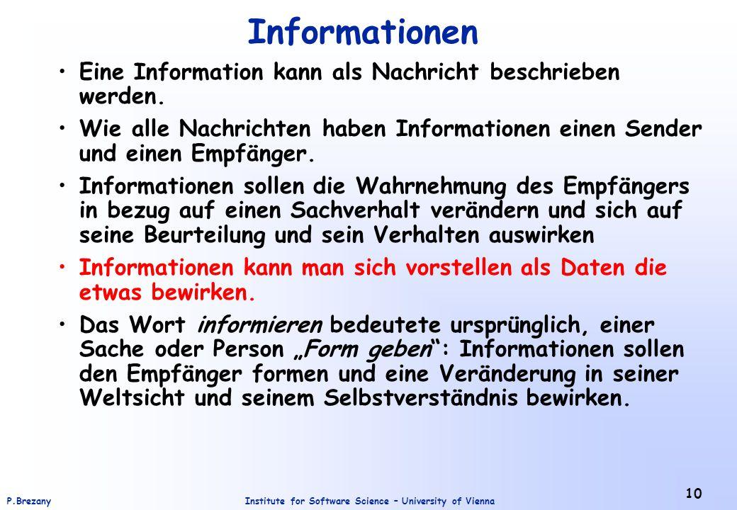 Institute for Software Science – University of ViennaP.Brezany 10 Informationen Eine Information kann als Nachricht beschrieben werden. Wie alle Nachr