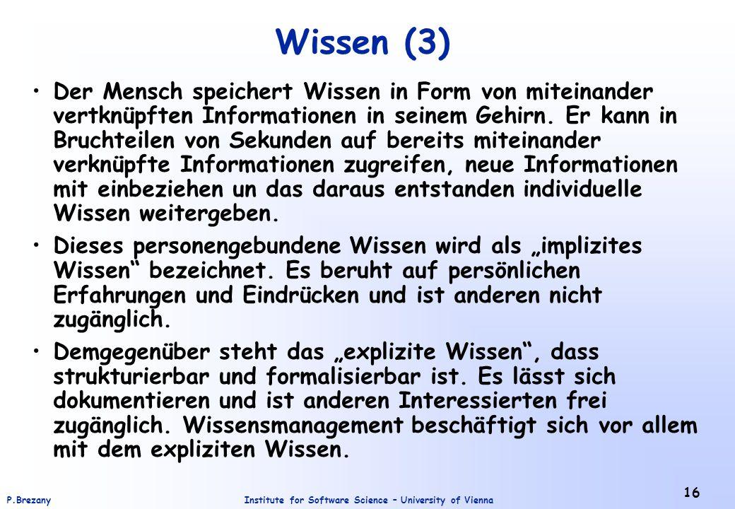 Institute for Software Science – University of ViennaP.Brezany 16 Wissen (3) Der Mensch speichert Wissen in Form von miteinander vertknüpften Informat