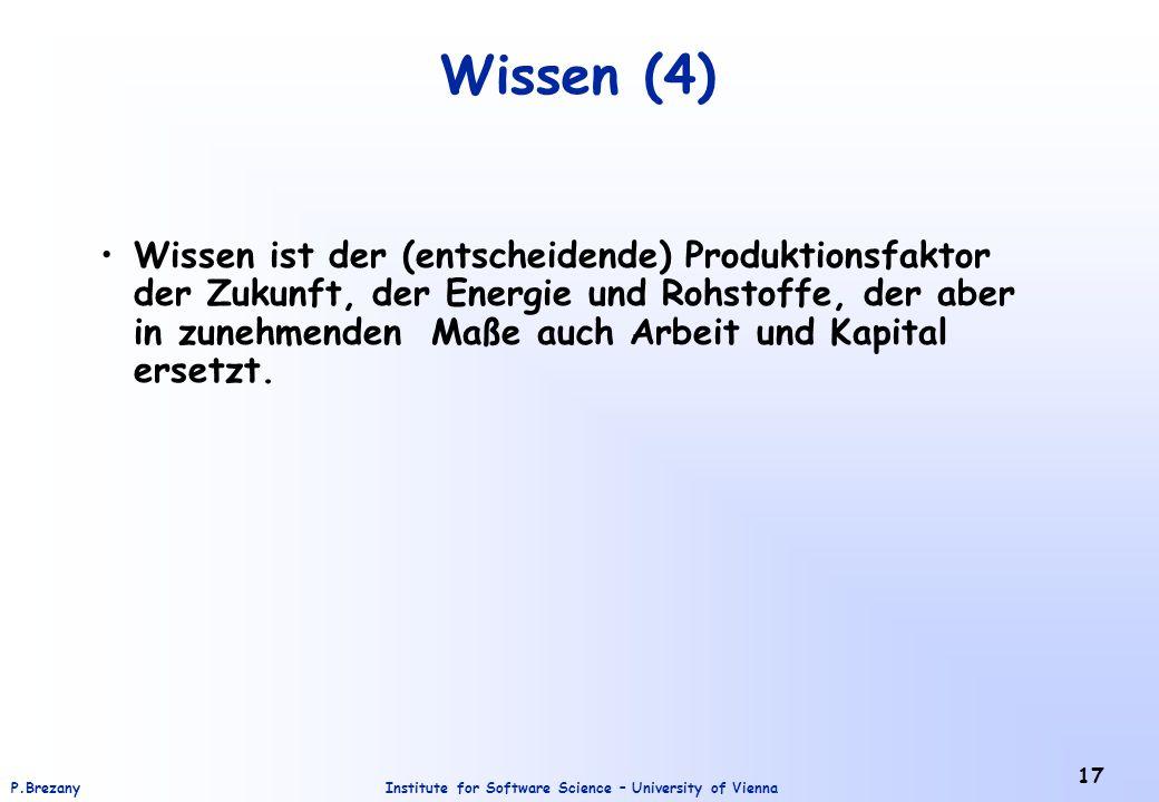 Institute for Software Science – University of ViennaP.Brezany 17 Wissen (4) Wissen ist der (entscheidende) Produktionsfaktor der Zukunft, der Energie