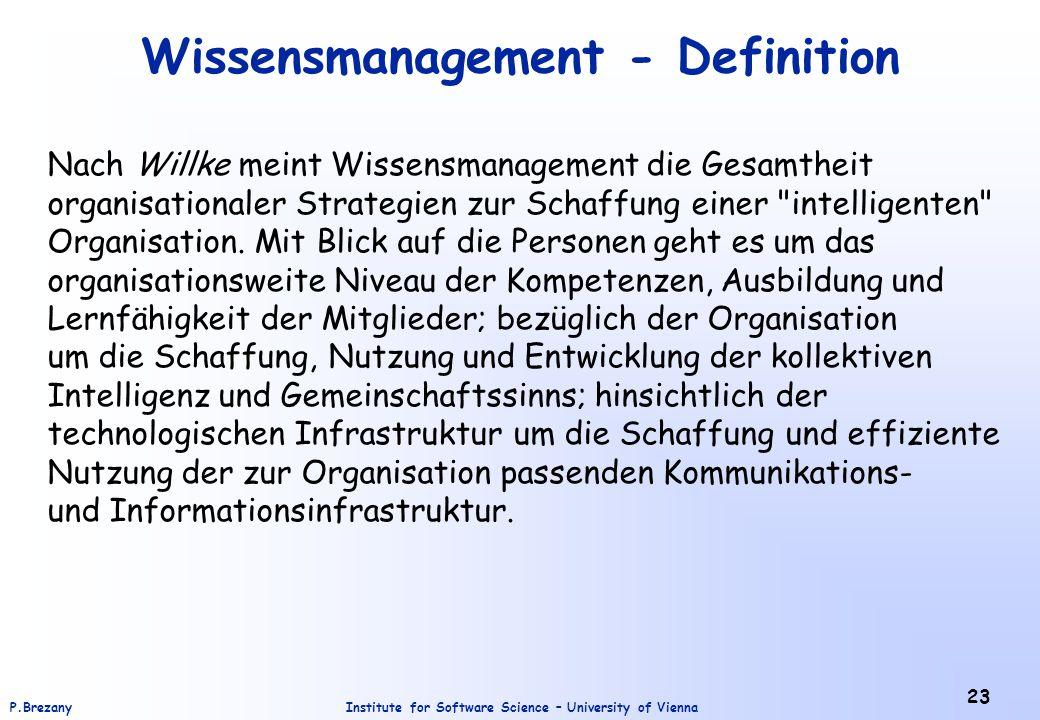 Institute for Software Science – University of ViennaP.Brezany 23 Wissensmanagement - Definition Nach Willke meint Wissensmanagement die Gesamtheit or