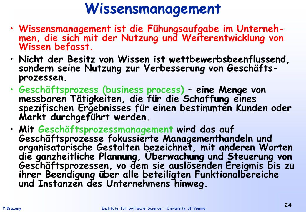 Institute for Software Science – University of ViennaP.Brezany 24 Wissensmanagement Wissensmanagement ist die Fühungsaufgabe im Unterneh- men, die sic