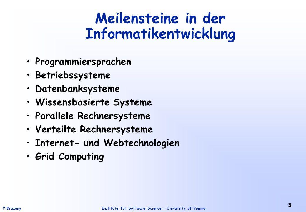 Institute for Software Science – University of ViennaP.Brezany 4 Inhalt Einführung ins Informations- und Wissensmanagement Verteilte und Parallele Systeme Softwareagententechnologie Datenbanken – traditionelle, verteilte, föderierte Data Warehousing Data Mining Internet und Web Technologien Web Mining XML Semantisches Web Grid Technologien und ihre Anwendungen