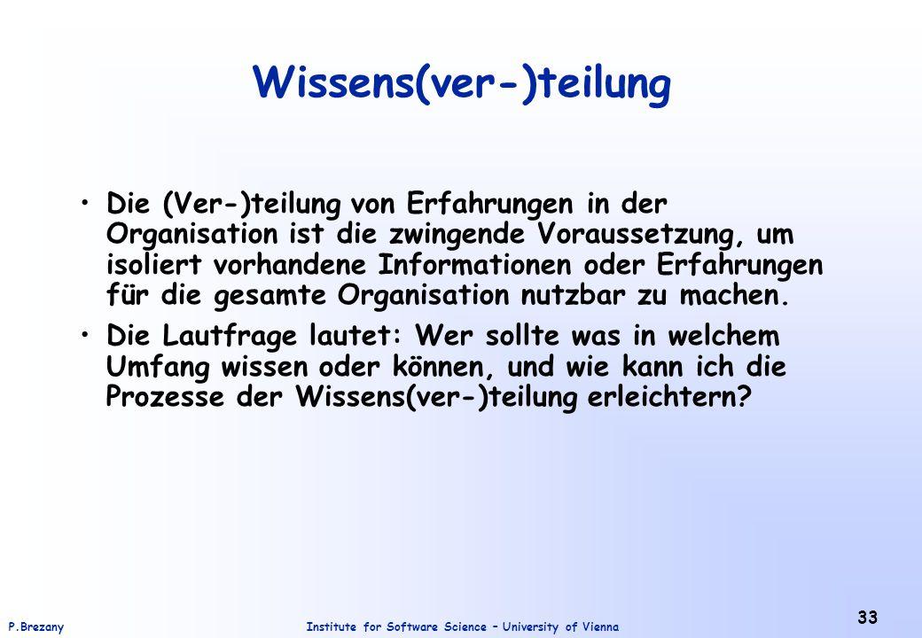 Institute for Software Science – University of ViennaP.Brezany 33 Wissens(ver-)teilung Die (Ver-)teilung von Erfahrungen in der Organisation ist die z