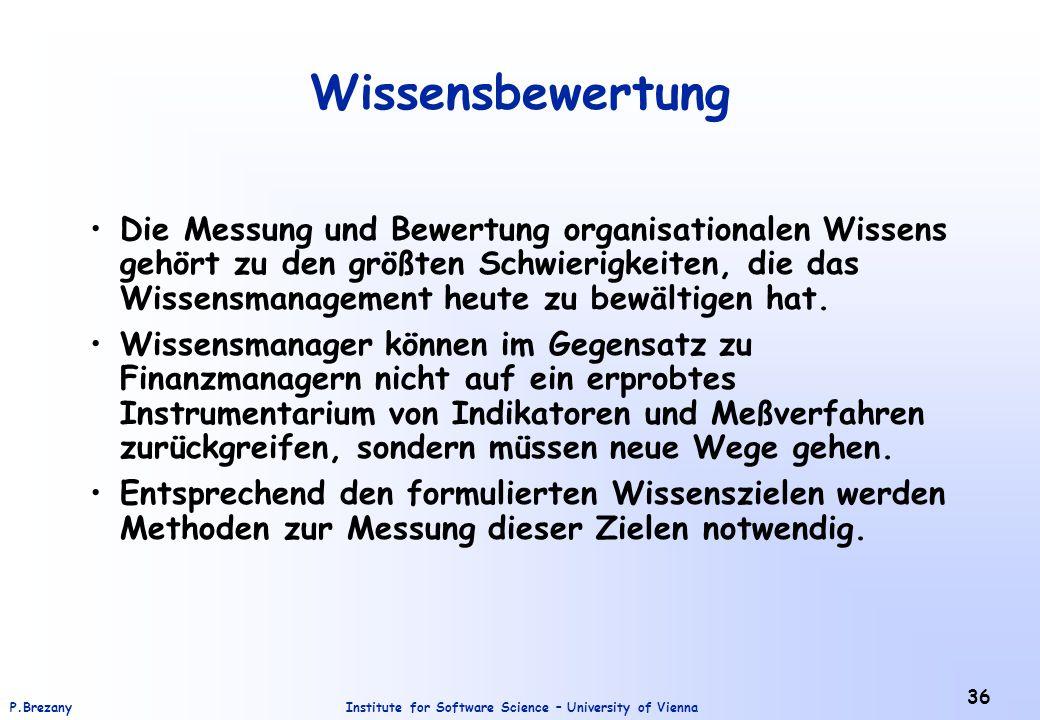 Institute for Software Science – University of ViennaP.Brezany 36 Wissensbewertung Die Messung und Bewertung organisationalen Wissens gehört zu den gr