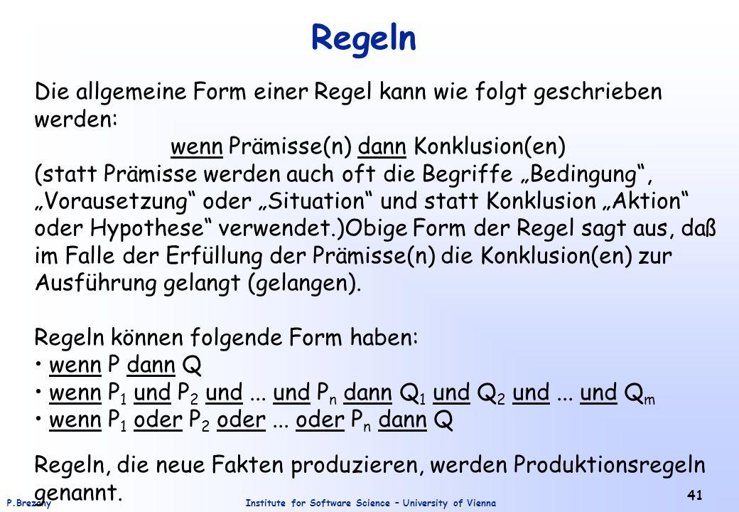 Institute for Software Science – University of ViennaP.Brezany 41 Regeln Die allgemeine Form einer Regel kann wie folgt geschrieben werden: wenn Prämi