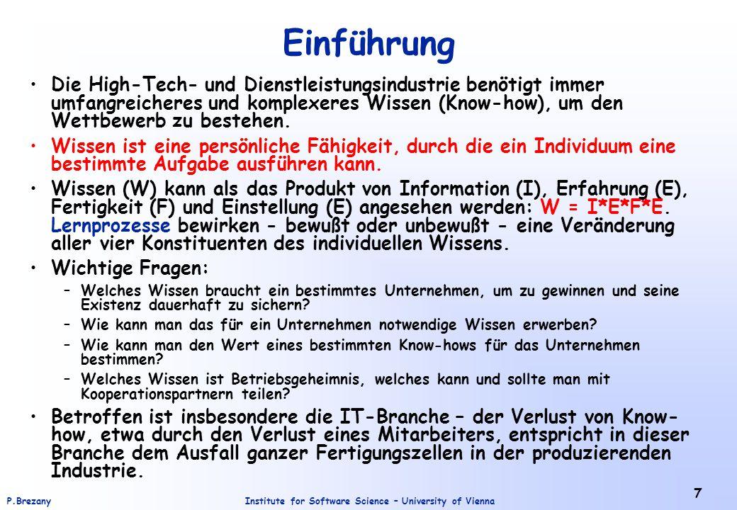 Institute for Software Science – University of ViennaP.Brezany 18 Wissenspyramide Aktion Wissen Informationen Daten Zeichen Syntax Semantik (Bedeutung) Pragmatik (Vernetzung mit Kontext und Erfahrungen) Entscheidung Wissen hat drei Dimensionen, eine Syntax, eine Semantik und eine Pragmatik.