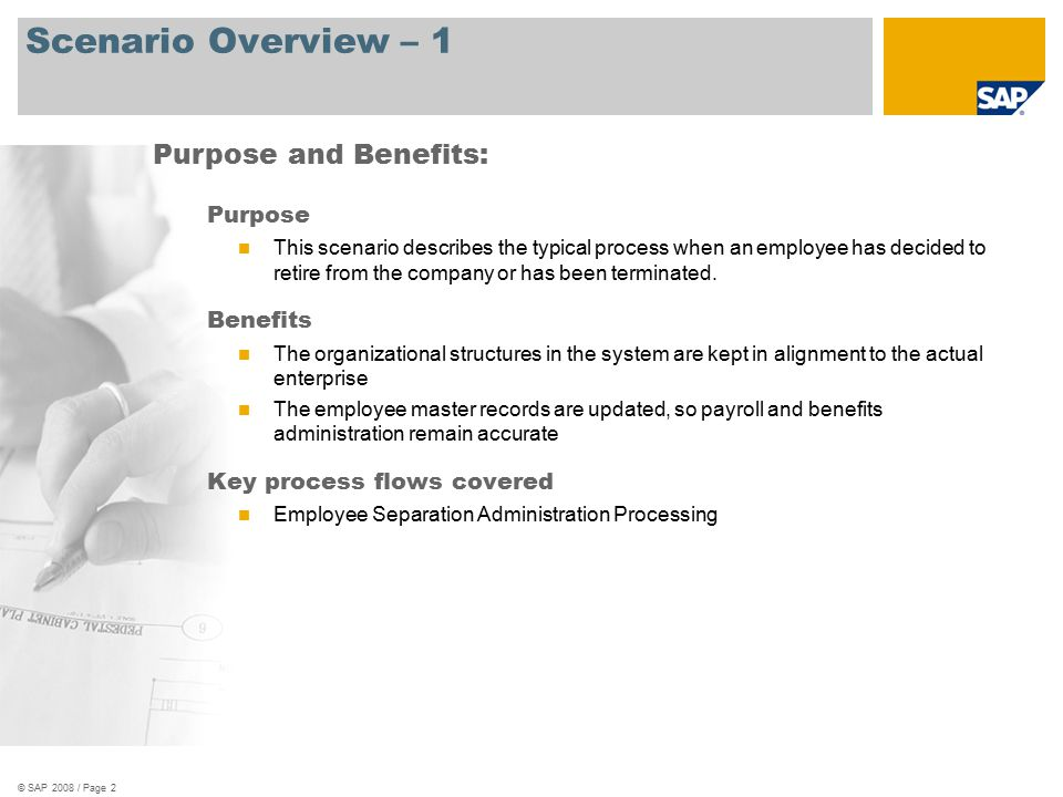 © SAP 2008 / Page 2 Scenario Overview – 1 Purpose This scenario describes the typical process when an employee has decided to retire from the company or has been terminated.