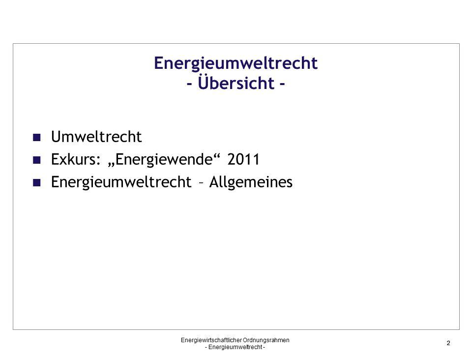 Energiewirtschaftlicher Ordnungsrahmen - Energieumweltrecht - 33 § 1 (1) Energiewirtschaftsgesetz (EnWG) Zweck des Gesetzes ist eine möglichst sichere, preisgünstige, verbraucherfreundliche, effiziente und umweltverträgliche leitungsgebundene Versorgung der Allgemeinheit mit Elektrizität und Gas, die zunehmend auf erneuerbaren Energien beruht.