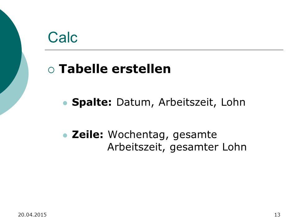 Calc  Tabelle erstellen Spalte: Datum, Arbeitszeit, Lohn Zeile: Wochentag, gesamte Arbeitszeit, gesamter Lohn 20.04.201513