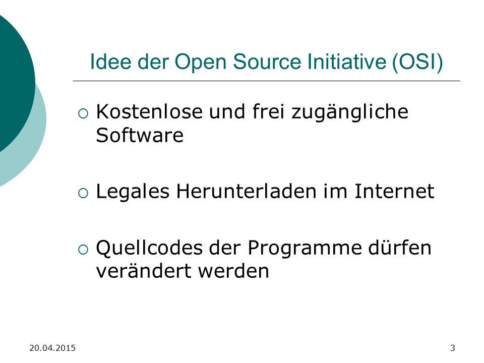 3 Idee der Open Source Initiative (OSI)  Kostenlose und frei zugängliche Software  Legales Herunterladen im Internet  Quellcodes der Programme dürfen verändert werden 20.04.2015
