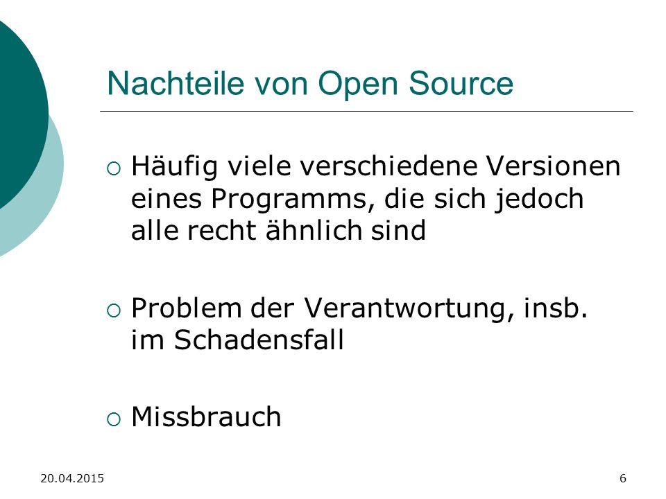 6 Nachteile von Open Source  Häufig viele verschiedene Versionen eines Programms, die sich jedoch alle recht ähnlich sind  Problem der Verantwortung, insb.