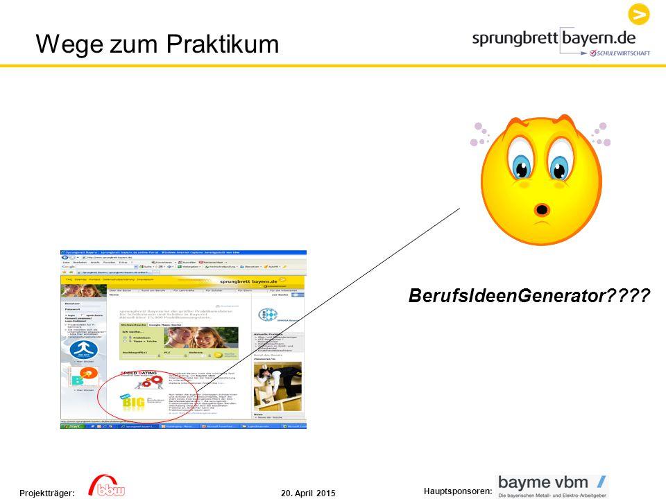 20. April 2015Projektträger: Hauptsponsoren: BerufsIdeenGenerator???? Wege zum Praktikum