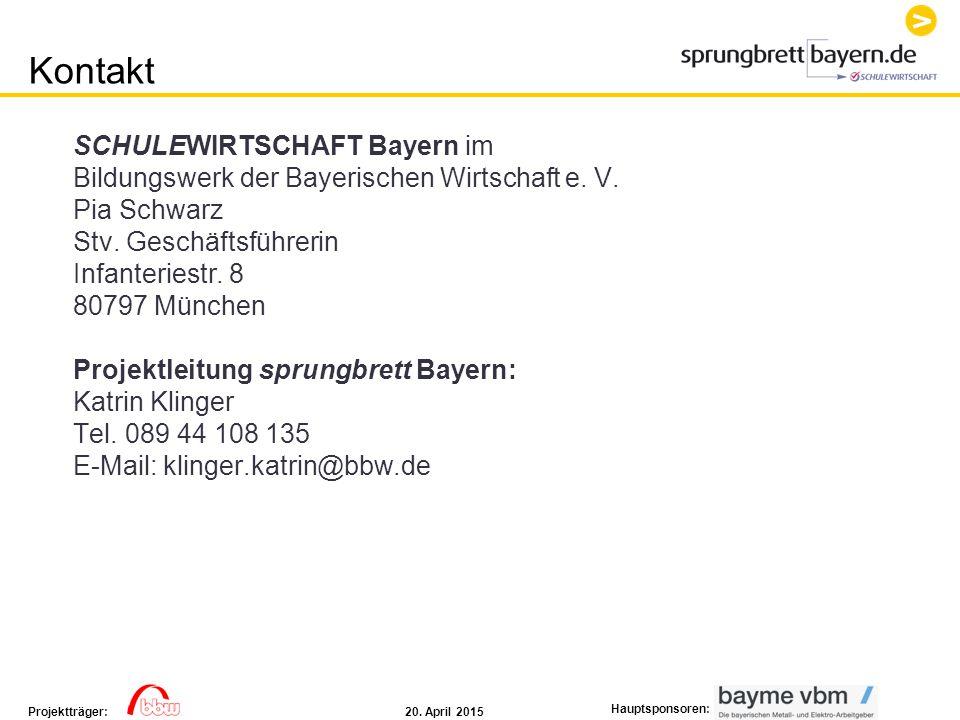 20. April 2015Projektträger: Hauptsponsoren: SCHULEWIRTSCHAFT Bayern im Bildungswerk der Bayerischen Wirtschaft e. V. Pia Schwarz Stv. Geschäftsführer