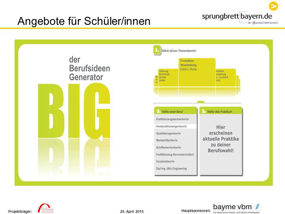 20. April 2015Projektträger: Hauptsponsoren: BerufsIdeenGenerator BIG Angebote für Schüler/innen